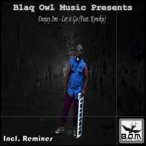 Deejay 2Mi feat. Kowkie - Let It Go (Incl. Remixes) [Blaq Owl Music]
