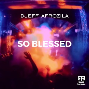 Djeff Afrozila - So Blessed [Kazukuta]