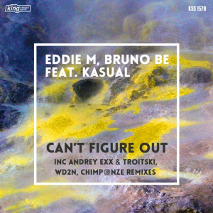 Eddie M, Bruno Be Feat. Kasual - Can't Figure Out [King Street Sounds]