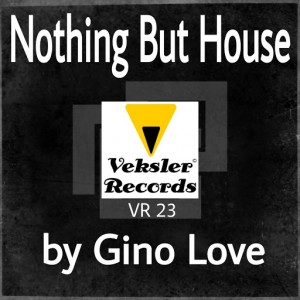 Gino Love - Nothing But House [Veksler Records]