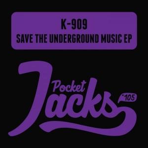 K-909 - Save The Underground Music EP [Pocket Jacks Trax]