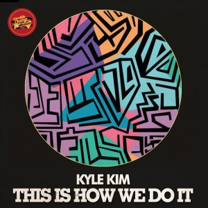 Kyle Kim - This Is How We Do It feat. Gordon Chambers [Double Cheese Records]