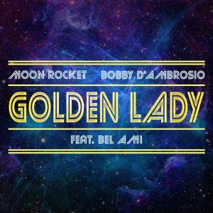 Moon Rocket, Bobby D'Ambrosio (feat. Bel-Ami) - Golden Lady [Ristretto Music]