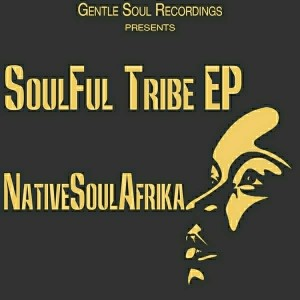 NativeSoulAfrika - SoulFul Tribe EP [Gentle Soul Recordings]