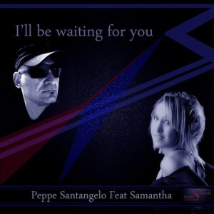 Peppe Santangelo feat. Samantha - I'll Be Waiting for You [Studio S Records]
