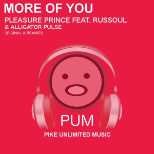 Pleasure Prince  feat. Russoul & Alligator Pulse - More Of You [PiKE UNLiMiTED MUSiC]