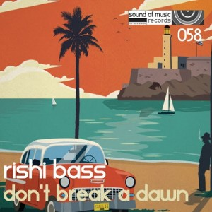 Rishi Bass - Don't Break A Dawn [Sound of Music Records]
