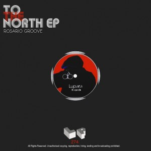 Rosario Groove - To The North EP [Lupara Records]