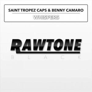 Saint Tropez Caps & Benny Camaro - Whispers [Rawtone Black]