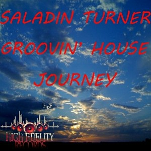 Saladin Turner - Groovin' House Journey [High Fidelity Productions]