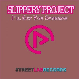 Slippery Project - I'll Get You Somehow [Streetlab Records]