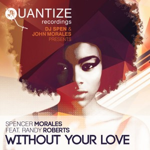 Spencer Morales feat. Randy Roberts - Without Your Love [Quantize Recordings]