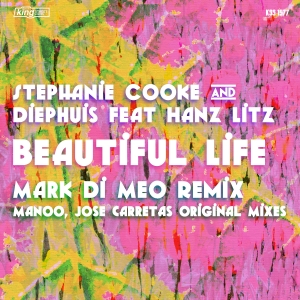 Stephanie Cooke & Diephuis feat. Han Litz - Beautiful Life (Remixes) [King Street]