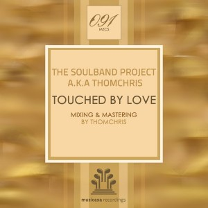 The Soulband Project A.K.A Thomchris - Touched By Love [Muzicasa Recordings]