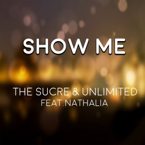 The Sucre & Unlimited feat. Nathalia - Show Me [Groove Tom Records]