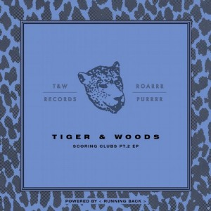 Tiger & Woods - Scoring Clubs Pt. 2 EP [T&W Records]