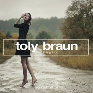 Toly Braun - Last Thing I Do [No Definition]