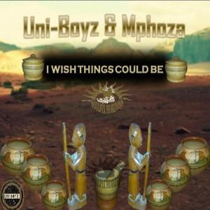 UNI-BOYZ & MPHOZA - I Wish Things Could Be [Soulful Horizons Music]