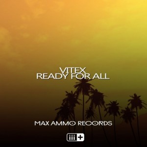 VITEX - Ready For All [Max Ammo Records]