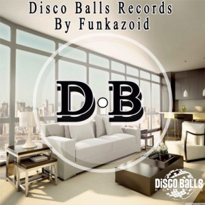 Various Artists - Disco Balls Records By Funkazoid [Disco Balls Records]