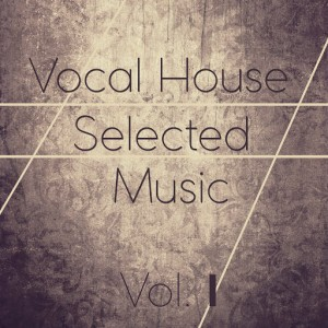 Various Artists - Vocal House Selected Music, Vol. 1 [Up The Volume]