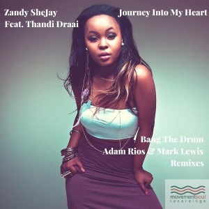 Zandy SheJay Feat. Thandi Draai - Journey Into My Heart ( The Remixes ) [Movement Soul]