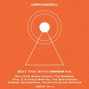 jOHNNYDANGEROUs - Beat That Bitch (Problem #13) [Nite Grooves]
