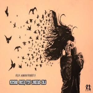 AcaSoul MusiQ feat. Landiwe Zulu - Fly Away, Pt. 1 [Urunga Music]