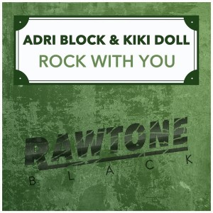 Adri Block & Kiki Doll - Rock With You [Rawtone Recordings]