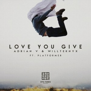 Adrian V & Willteknyx feat.. Platformer - Love You Give [Epic Tones Records]
