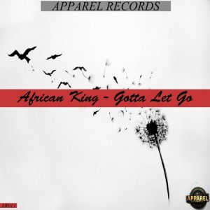African King - Gotta Let Go [Apparel Records]