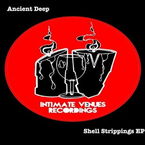 Ancient Deep - Shell Strippings EP [Intimate Venue Recordings]