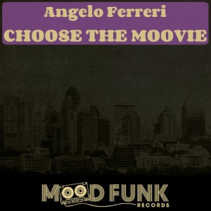 Angelo Ferreri - Choose The Moovie [Mood Funk Records]