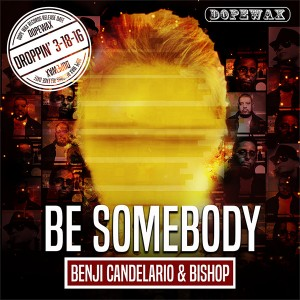 Benji Candelario & Bishop - Be Somebody [Dope Wax]