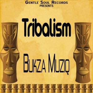 Bukza Musiq - Tribalism [Gentle Soul Records]