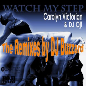 Carolyn Victorian and DJ Oji - Watch My Step (The Remixes by DJ Buzzard) [POJI Records]