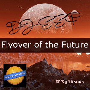 DJ EEF - Flyover Of The Future [Symphonic Distribution]