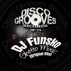 DJ Funsko - Ghetto Music [Disco Grooves Records]