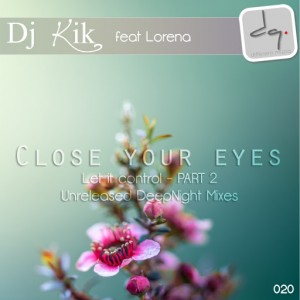 DJ Kik feat.Lorena - Close Your Eyes (Let It Control), Pt. 2 [Different Muziq]