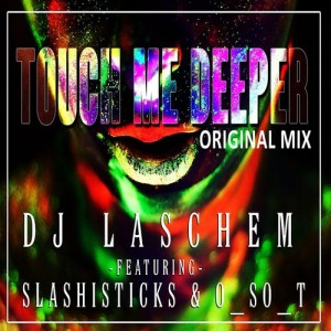 DJ Laschem feat. Slashisticks & O_SO_T - Touch Me Deeper [Seabes Finest]