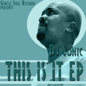 DJ Sonic - This Is It EP [Gentle Soul Records]