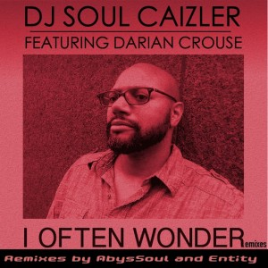 DJ Soul Caizler Feat. Darian Crouse - I Often Wonder (Remixes) [Abyss Music]