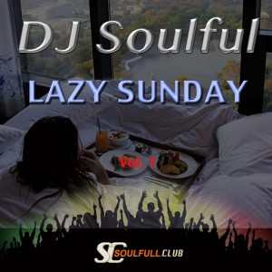 DJ Soulful - Lazy Sunday, Vol. 1 [Soulfull Club]