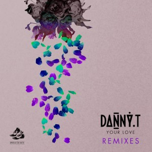 Danny T - Your Love (Remixes) [Sweat It Out]