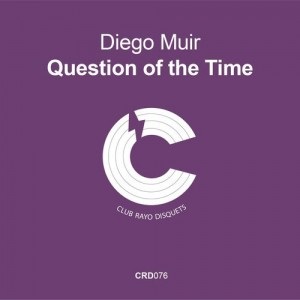 Diego Muir - Question of the Time EP [Club Rayo Disquets]