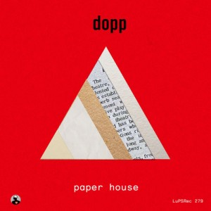 Dopp - Paper House [LuPS Records]