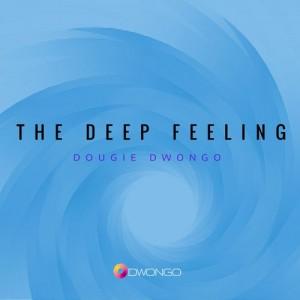 Dougie Dwongo - TheDeepFeeling [DwongoHouse]