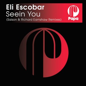 Eli Escobar - Seein You (Saison & Richard Earnshaw Remixes) [Papa Records]