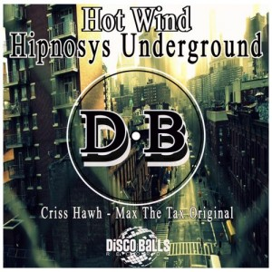 Hot Wind - Hipnosys Underground (Criss Hawh Max The Tax Original Mix) [Disco Balls Records]