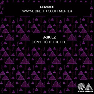 J-Skilz - Don't Fight The Fire [Spins & Needles]